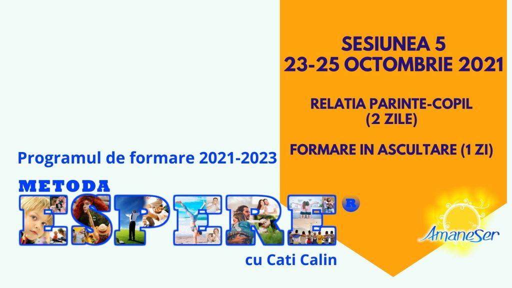 Sesiunea 5 23-25 octombrie 2021 Relatia parinte-copil (2 zile) 23-24 octombrie Formare in ascultare (1 zi) 25 octombrie
